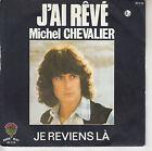 45TRS VINYL 7'' / FRENCH SP MICHEL CHEVALIER / J'AI REVE