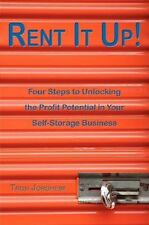 Rent It Up! Four Steps to Unlocking the Profit Potential in Your Self-Storage...