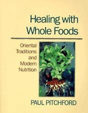 Healing With Whole Foods: Oriental Traditions and Modern Nutrition Pitchford, Pa