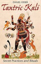 Tantric Kali : Secret Practices and Rituals by Daniel Odier (2016, Paperback)