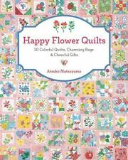 Happy Flower Quilts by Atsuko Matsuyama (2016, Paperback)