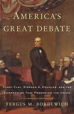 America's Great Debate: Henry Clay, Stephen A. Douglas, and the Compro-ExLibrary