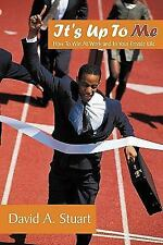 It's up to Me : How to Win at Work and in Your Private Life by David A....