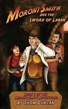 Moroni Smith and the Sword of Laban by Thom Duncan (2014, Paperback)