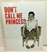 "Don't Call Me Princess Tin Sign wall decor 12.5"" x 16"" Made in the USA"