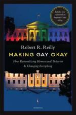 Making Gay Okay: How Rationalizing Homosexual Behavior Is Changing Everything (P