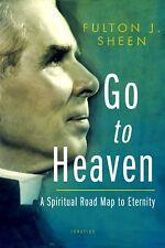 FULTON J. SHEEN GO TO HEAVEN. A SPIRITUAL ROAD MAP TO ETERNITY