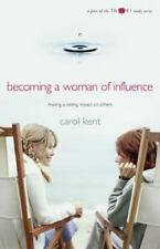 Becoming a Woman of Influence Making a Lasting Impact on Others by Carol J. Kent