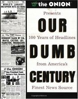 Our Dumb Century: The Onion Presents 100 Years of Headlines from Americas Fines