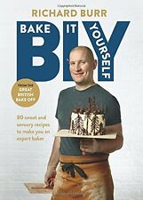 BIY: Bake it Yourself: Over 80 sweet and savoury recipes to make you an expert b