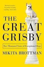 NEW The Great Grisby: Two Thousand Years of Exceptional Dogs by Mikita Brottman