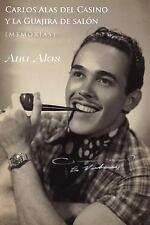 Carlos Alas Del Casino y la Guajira de Salon : (memorias) by Ana Alas (2014,...