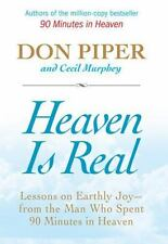 Heaven Is Real : Lessons on Earthly Joy - From the Man Who Spent 90 Minutes in …