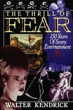 The Thrill of Fear : Two-Hundred and Fifty Years of Scary Entertainment by...
