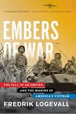 Embers of War : The Fall of an Empire and the Making of America's Vietnam by...