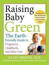 Raising Baby Green : The Earth-Friendly Guide to Pregnancy, Childbirth, and B...