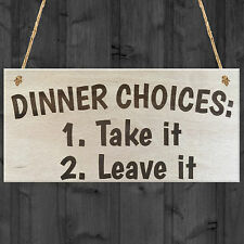 Dinner Choices Take It Or Leave It Novelty Wooden Hanging Plaque Kitchen Sign