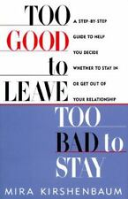 Too Good to Leave, Too Bad to Stay: A Step-by- Step Guide to Help You Decide Whe