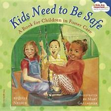 Kids Need to Be Safe: A Book for Children in Foster Care Kids Are Important