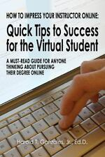 How to Impress Your Instructor Online : Quick Tips to Success for the Virtual...