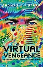 Virtual Vengeance : A Journey from Man to Machine by Thomas Starr (2014,...