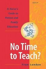 NEW - No Time to Teach? A Nurse's Guide to Patient and Family Education