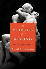 The Science of Kissing : What Our Lips Are Telling Us by Sheril Kirshenbaum...