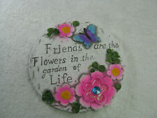"""New floral garden stepping stone """"Friends are flowers in the garden of life�"""