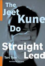 NEW The Straight Lead: The Core of Bruce Lee's Jun Fan Jeet Kune Do by Teri Tom