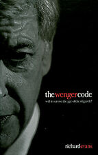 The Arsene Wenger Code - Will it Survive the Age of the Oligarch? Gunners book