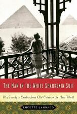 The Man in the White Sharkskin Suit: My Family's Exodus from Old Cairo to the N