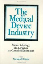 The Medical Device Industry: Science: Technology, and Regulation in a Competiti