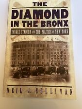 The Diamond in the Bronx : Yankee Stadium and the Politics of New York by...