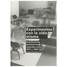 Experimentos Con la Vida Misma: Arquitecturas Domesticas Radicales Entre 1937 y