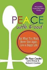Peace with Food : Eat What You Want. Never Diet Again. Live a Happy Life