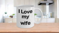 I love my wife mug coffee cup funny gift mom valentines birthday anniversary
