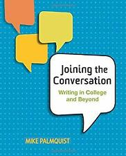 Joining the Conversation : Writing in College and Beyond Mike Palmquist