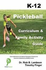 PICKLEBALL CURRICULUM & FAMILY ACTIVITY GUIDE K-12 - LAMBSON, RICK B./ FINGER, T
