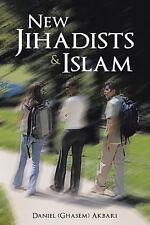 New Jihadists and Islam by Daniel (Ghasem) Akbari (2013, Paperback)