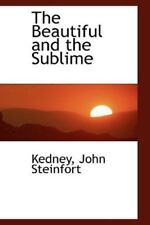 The Beautiful And The Sublime: By Kedney John Steinfort