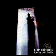 Born For Bliss - Flowing With The Flu (Remastered) (CD)
