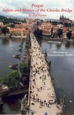 Prague Saints and Heroes of the Charles Bridge: The Lives of Extraordinary Peopl