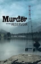 Murder At The Reservoir: By D. Eric Horner