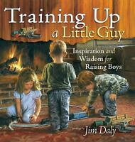 Training up a Little Guy : Inspiration and Wisdom for Raising Boys by Daly, Jim