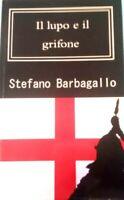 Stefano Barbagallo - IL LUPO E IL GRIFONE