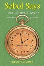 Sobol Says: Two Minutes of Torah Short Essays on the Weekly Parsha :...