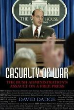 Casualty of War: The Bush Administration's Assault on a Free Press, Dadge, David