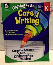 Getting to the Core of Writing. Essential Lessons for Every Kindergarten Student