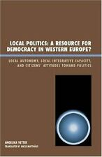 Local Politics: A Resource for Democracy in Western Europe: Local Autonomy, L...