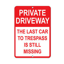 Private Driveway The Last Car To Trespass Is Still Missing Aluminum METAL Sign